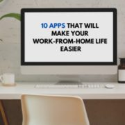 10 Apps that will make your WORK-FROM-HOME Life Easier