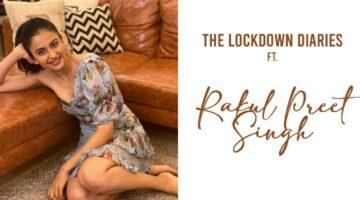 The Lockdown Diaries with Rakul Preet Singh   June 2020